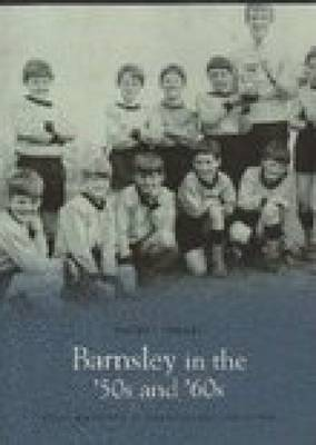 Barnsley in the 50's & 60's by Louise Whitworth