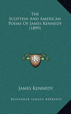 The Scottish and American Poems of James Kennedy (1899) by James Kennedy