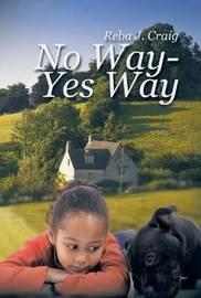 No Way - Yes Way by Reba J Craig