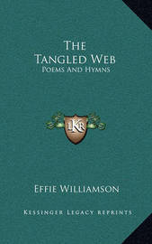 The Tangled Web: Poems and Hymns by Effie Williamson