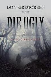 Don Gregoree's Die Ugly by Don Gregoree