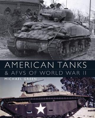 American Tanks & AFVs of World War II by Michael Green