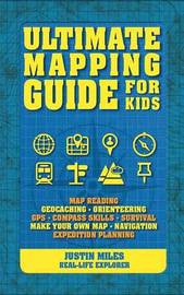 Ultimate Mapping Guide for Kids by Justin Miles