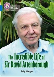 The Incredible Life of Sir David Attenborough by Sally Morgan