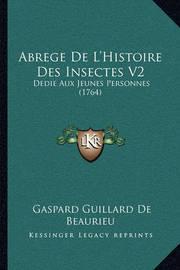 Abrege de L'Histoire Des Insectes V2: Dedie Aux Jeunes Personnes (1764) by Gaspard Guillard De Beaurieu