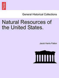 Natural Resources of the United States. by Jacob Harris Patton