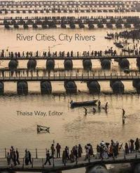 River Cities, City Rivers by Thaisa Way