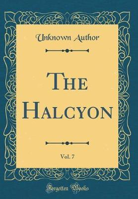 The Halcyon, Vol. 7 (Classic Reprint) by Unknown Author