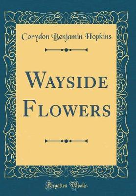 Wayside Flowers (Classic Reprint) by Corydon Benjamin Hopkins image