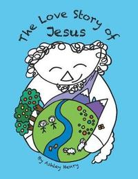 The Love Story of Jesus by Ashley Henry image
