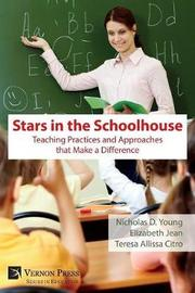 Stars in the Schoolhouse: Teaching Practices and Approaches that Make a Difference by Nicholas D. Young