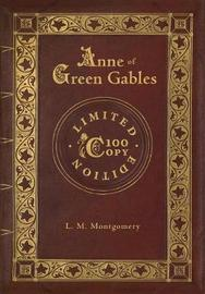 Anne of Green Gables (100 Copy Limited Edition) by L.M.Montgomery