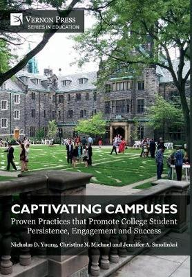 Captivating Campuses: Proven Practices that Promote College Student Persistence, Engagement and Success by Nicholas D. Young image