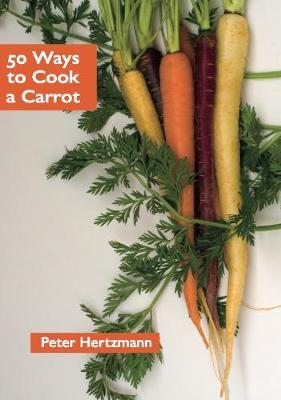 50 Ways to Cook a Carrot by Peter Hertzmann