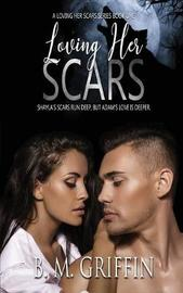Loving Her Scars by B M Griffin