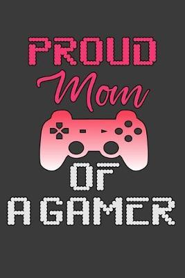 Proud Mom Of A Gamer by Smithgirls Inspired Stationary