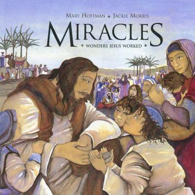 Miracles: Wonders Jesus Worked by Mary Hoffman