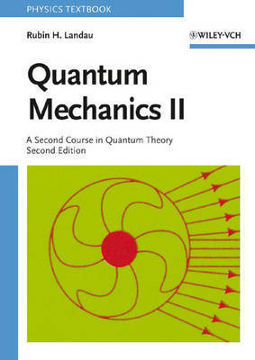 Quantum Mechanics II: A Second Course in Quantum Theory by Rubin H Landau