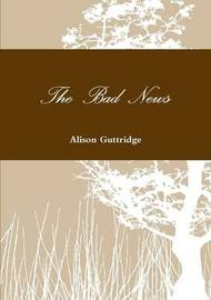 The Bad News by Alison Guttridge