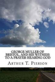 George Muller of Bristol, and His Witness to a Prayer-Hearing God by Arthur T Pierson image