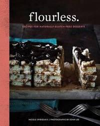 Flourless : Recipes for Naturally Gluten-Free Desserts by Nicole Spiridakis