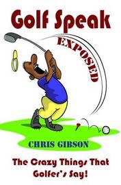 Golf Speak Exposed by Chris Gibson