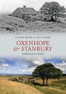 Oxenhope and Stanbury Through Time by Steven Wood