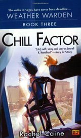 Chill Factor: Book Three of the Weather Warden by Rachel Caine