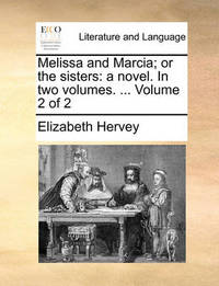 Melissa and Marcia; Or the Sisters by Elizabeth Hervey