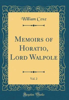 Memoirs of Horatio, Lord Walpole, Vol. 2 (Classic Reprint) by William Coxe