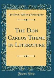 The Don Carlos Theme in Literature (Classic Reprint) by Frederick William Charles Lieder image