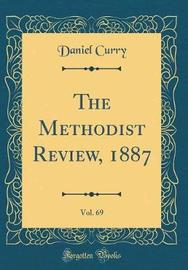The Methodist Review, 1887, Vol. 69 (Classic Reprint) by Daniel Curry image