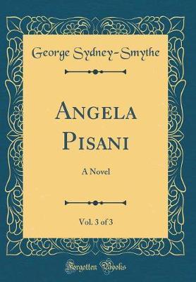 Angela Pisani, Vol. 3 of 3 by George Sydney Smythe