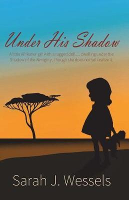 Under His Shadow by Sarah J Wessels