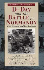 A Traveller's Guide to D-Day and the Battle for Normandy by Carl Shilleto