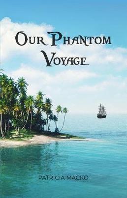 Our Phantom Voyage by Patricia Macko