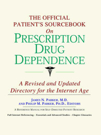 The Official Patient's Sourcebook on Prescription Drug Dependence: A Revised and Updated Directory for the Internet Age by ICON Health Publications image