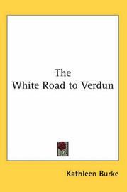 The White Road to Verdun by Kathleen Burke image