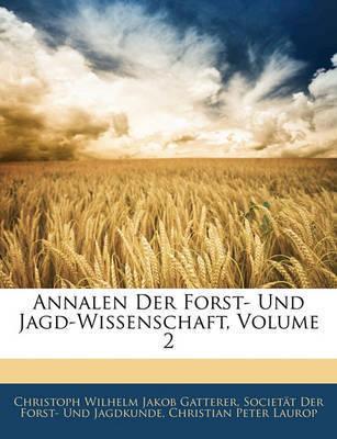 Annalen Der Forst- Und Jagd-Wissenschaft, Volume 2 by Christoph Wilhelm Jakob Gatterer