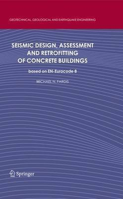 Seismic Design, Assessment and Retrofitting of Concrete Buildings by Michael N. Fardis
