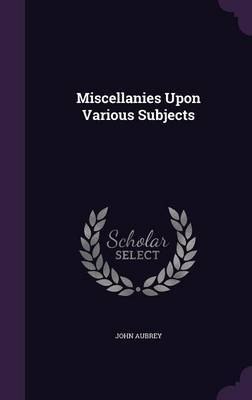 Miscellanies Upon Various Subjects by John Aubrey image