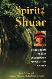 Spirit of the Shuar by John Perkins