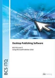 BCS Level 2 ITQ - Desktop Publishing Software Using Microsoft Publisher 2010 by CIA Training Ltd