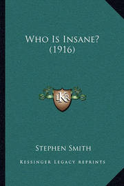 Who Is Insane? (1916) Who Is Insane? (1916) by Stephen Smith