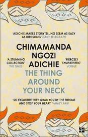 The Thing Around Your Neck by Chimamanda Ngozi Adichie