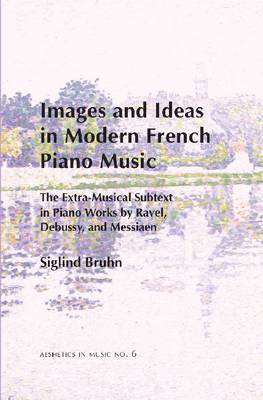 Images and Ideas in Modern French Piano Music by Siglind Bruhn