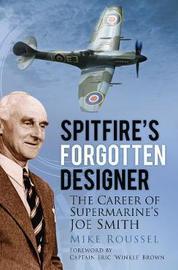 Spitfire's Forgotten Designer by Mike Roussel