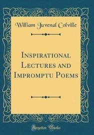 Inspirational Lectures and Impromptu Poems (Classic Reprint) by William Juvenal Colville image