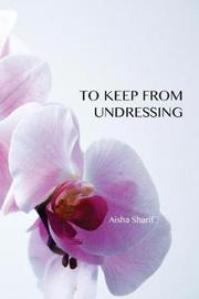 To Keep from Undressing by Aisha Sharif