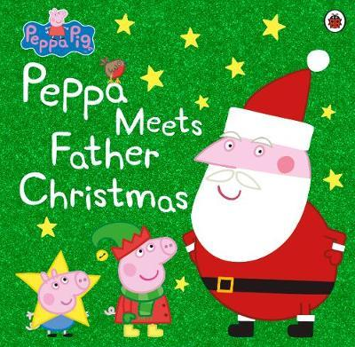 Peppa Pig: Peppa Meets Father Christmas by Peppa Pig